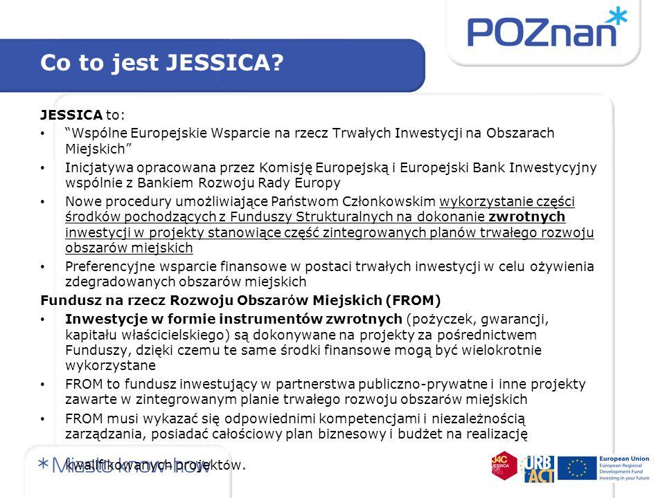 Komisja Europejska Fundusze Strukturalne Komisja Europejska Fundusze Strukturalne Kraj Członkowski Reprezentowany przez Instytucję Zarządzającą Kraj Członkowski Reprezentowany przez Instytucję Zarządzającą Fundusz Powierniczy Fundusz Rozwoju Obszar ó w Miejskich Projekty będące częścią zintegrowanego planu rozwoju obszar ó w miejskich Dotacja opcjonalnie Inwestycja (kapitał, kredyt lub gwarancja) Inni inwestorzy (publiczni i prywatni) Inni inwestorzy (publiczni i prywatni) Miasta Banki Komitet inwestycyjny Model funkcjonowania JESSICA źródło: prezentacja EBI