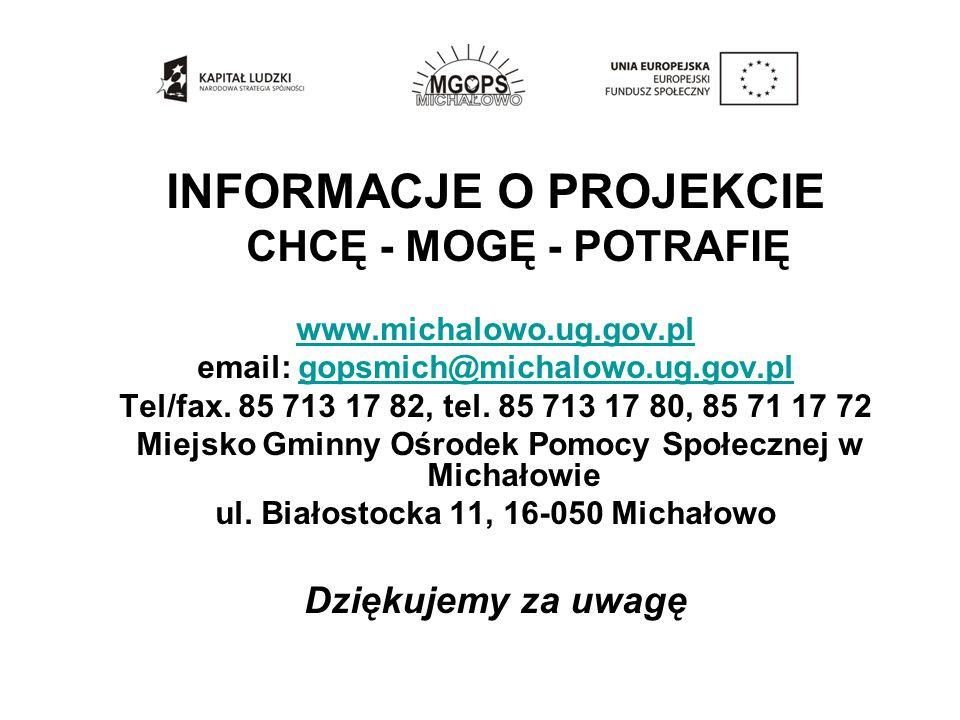 INFORMACJE O PROJEKCIE CHCĘ - MOGĘ - POTRAFIĘ www.michalowo.ug.gov.pl email: gopsmich@michalowo.ug.gov.plgopsmich@michalowo.ug.gov.pl Tel/fax.