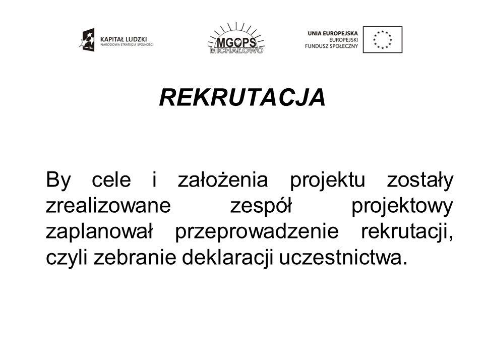 REKRUTACJA By cele i założenia projektu zostały zrealizowane zespół projektowy zaplanował przeprowadzenie rekrutacji, czyli zebranie deklaracji uczestnictwa.