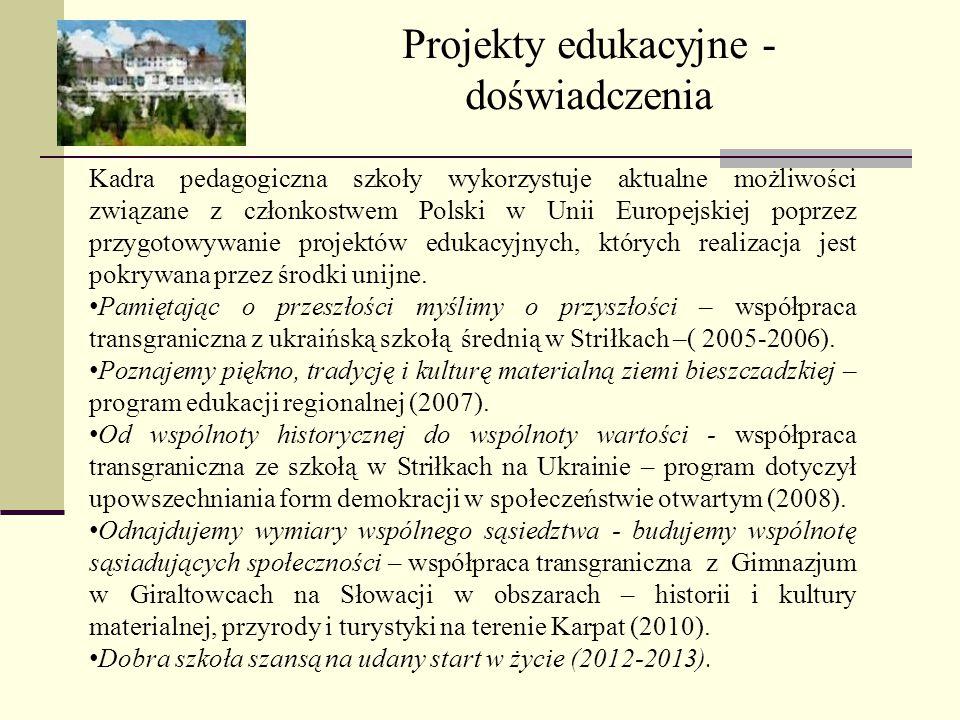Projekty edukacyjne - doświadczenia Kadra pedagogiczna szkoły wykorzystuje aktualne możliwości związane z członkostwem Polski w Unii Europejskiej popr