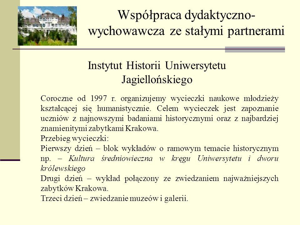 Współpraca dydaktyczno- wychowawcza ze stałymi partnerami Instytut Historii Uniwersytetu Jagiellońskiego Coroczne od 1997 r. organizujemy wycieczki na