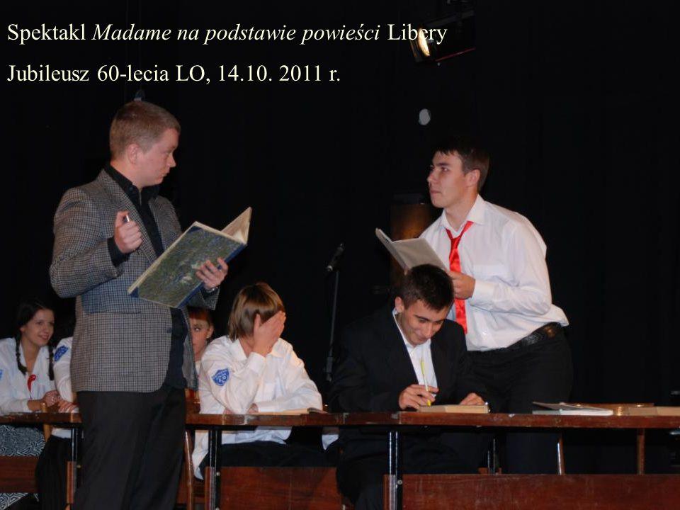 Spektakl Madame na podstawie powieści Libery Jubileusz 60-lecia LO, 14.10. 2011 r.