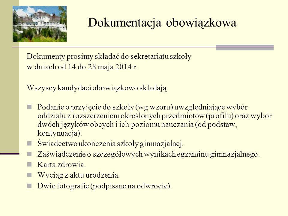 Dokumenty prosimy składać do sekretariatu szkoły w dniach od 14 do 28 maja 2014 r. Wszyscy kandydaci obowiązkowo składają Podanie o przyjęcie do szkoł