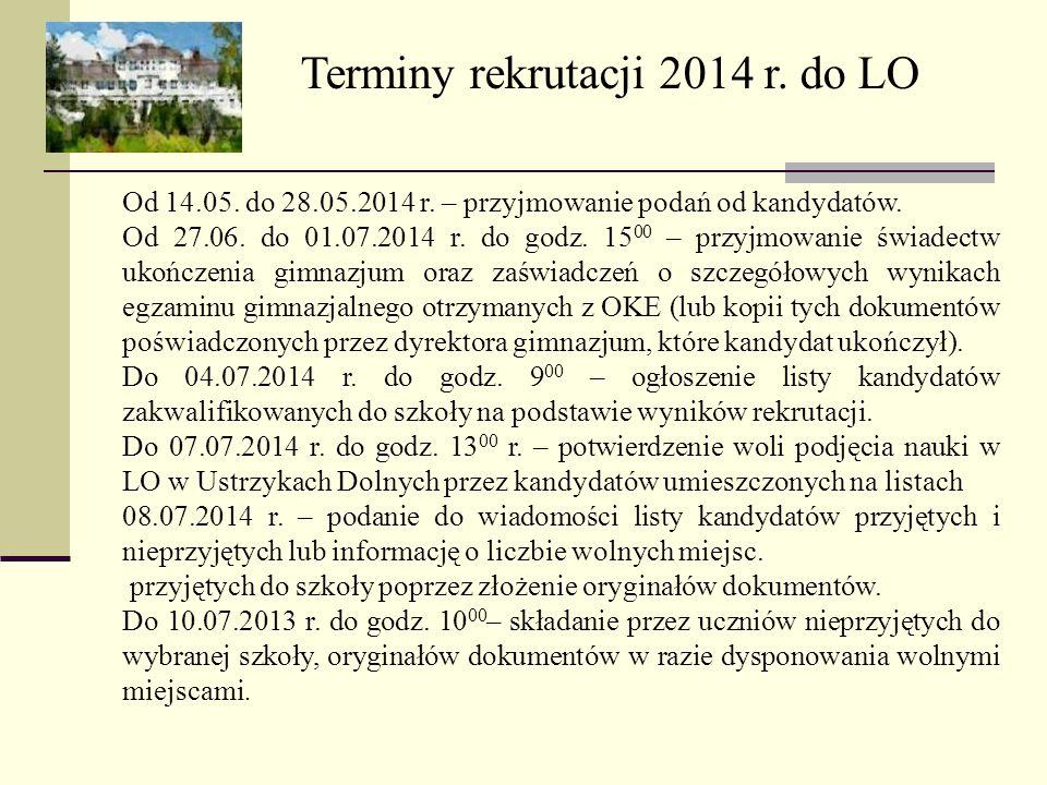 Terminy rekrutacji 2014 r. do LO Od 14.05. do 28.05.2014 r. – przyjmowanie podań od kandydatów. Od 27.06. do 01.07.2014 r. do godz. 15 00 – przyjmowan