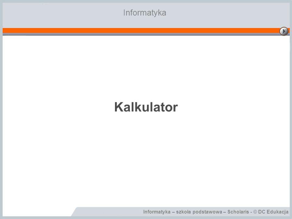 Informatyka – szkoła podstawowa – Scholaris - © DC Edukacja Wykonywanie prostych obliczeń