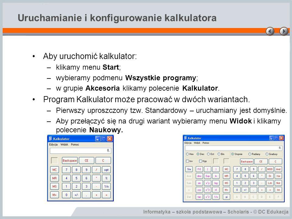 Informatyka – szkoła podstawowa – Scholaris - © DC Edukacja Uruchamianie i konfigurowanie kalkulatora Aby uruchomić kalkulator: –klikamy menu Start; –
