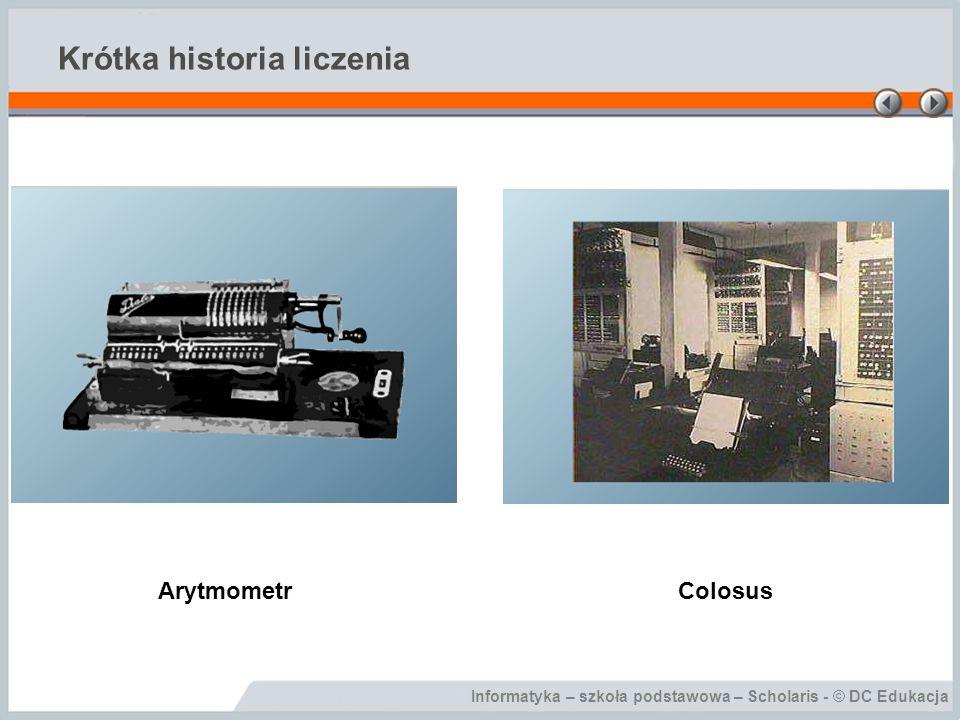 Informatyka – szkoła podstawowa – Scholaris - © DC Edukacja Krótka historia liczenia ArytmometrColosus