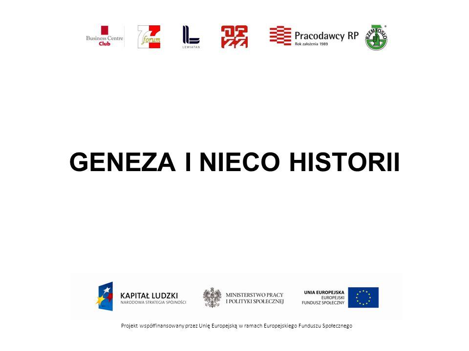 GENEZA I NIECO HISTORII Projekt współfinansowany przez Unię Europejską w ramach Europejskiego Funduszu Społecznego