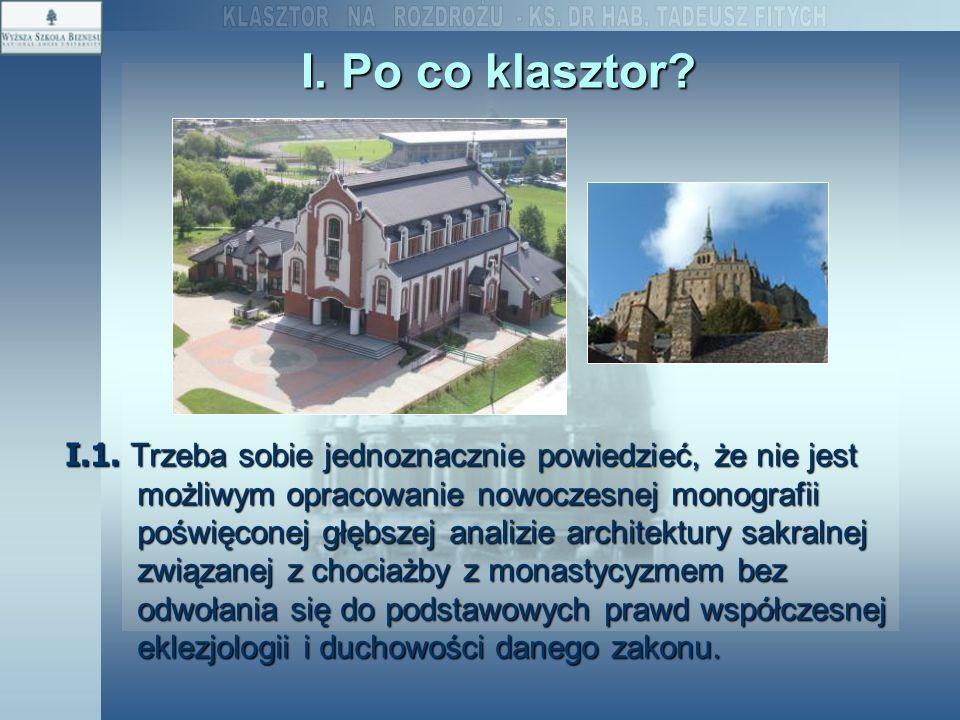 I. Po co klasztor? I.1. Trzeba sobie jednoznacznie powiedzieć, że nie jest możliwym opracowanie nowoczesnej monografii poświęconej głębszej analizie a