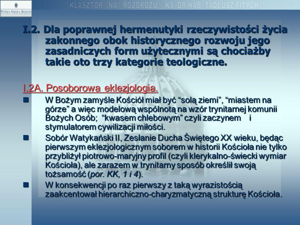 I.2. Dla poprawnej hermenutyki rzeczywistości życia zakonnego obok historycznego rozwoju jego zasadniczych form użytecznymi są chociażby takie oto trz