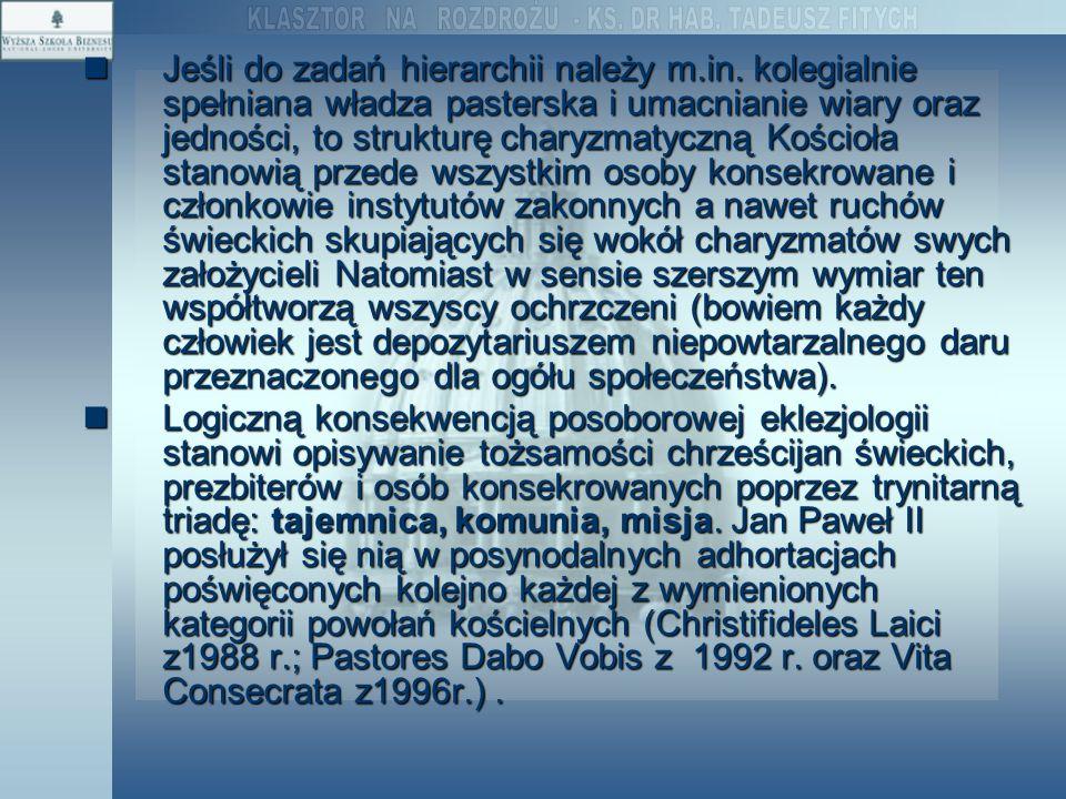 Jeśli do zadań hierarchii należy m.in. kolegialnie spełniana władza pasterska i umacnianie wiary oraz jedności, to strukturę charyzmatyczną Kościoła s