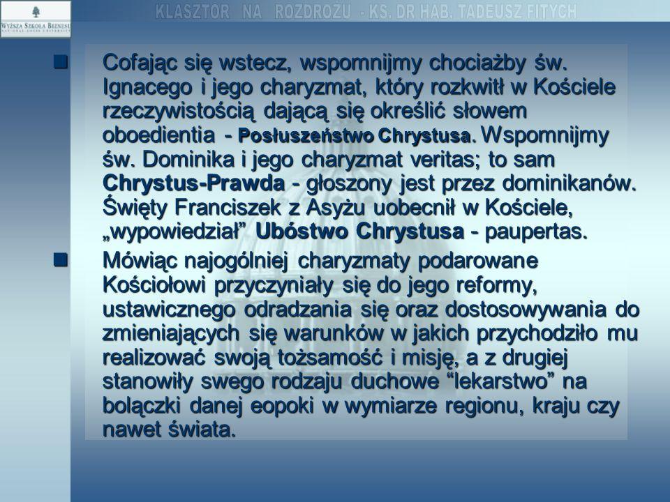 Cofając się wstecz, wspomnijmy chociażby św. Ignacego i jego charyzmat, który rozkwitł w Kościele rzeczywistością dającą się określić słowem oboedient