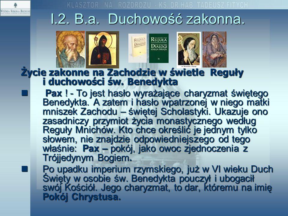 I.2. B.a. Duchowość zakonna. Życie zakonne na Zachodzie w świetle Reguły i duchowości św. Benedykta Pax ! - To jest hasło wyrażające charyzmat święteg