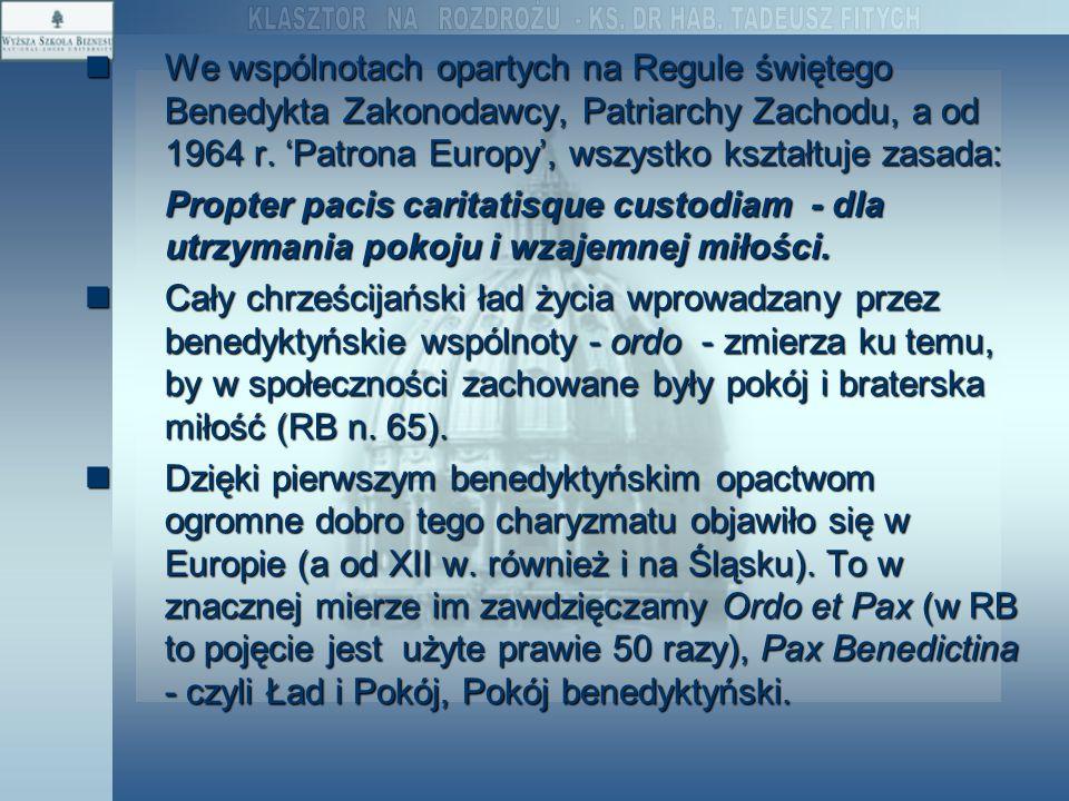 We wspólnotach opartych na Regule świętego Benedykta Zakonodawcy, Patriarchy Zachodu, a od 1964 r. 'Patrona Europy', wszystko kształtuje zasada: We ws