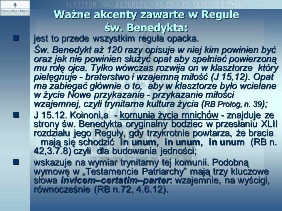 Ważne akcenty zawarte w Regule św. Benedykta: jest to przede wszystkim reguła opacka. jest to przede wszystkim reguła opacka. Św. Benedykt aż 120 razy