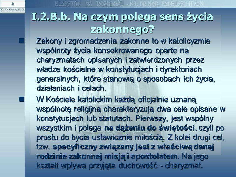 I.2.B.b. Na czym polega sens życia zakonnego? Zakony i zgromadzenia zakonne to w katolicyzmie wspólnoty życia konsekrowanego oparte na charyzmatach op