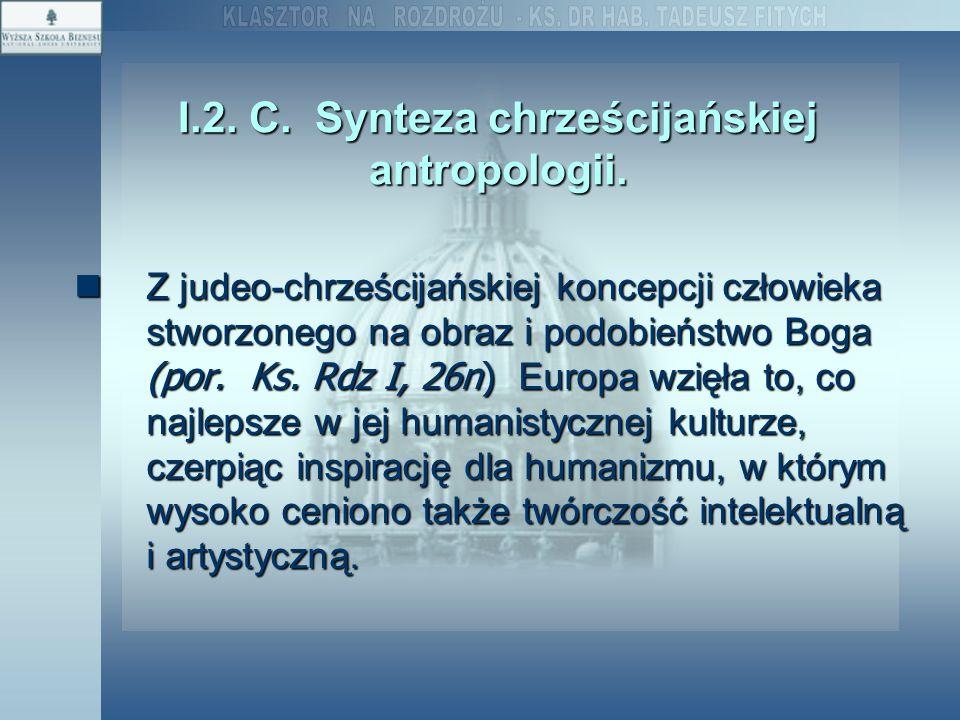 I.2. C. Synteza chrześcijańskiej antropologii. Z judeo-chrześcijańskiej koncepcji człowieka stworzonego na obraz i podobieństwo Boga (por. Ks. Rdz I,