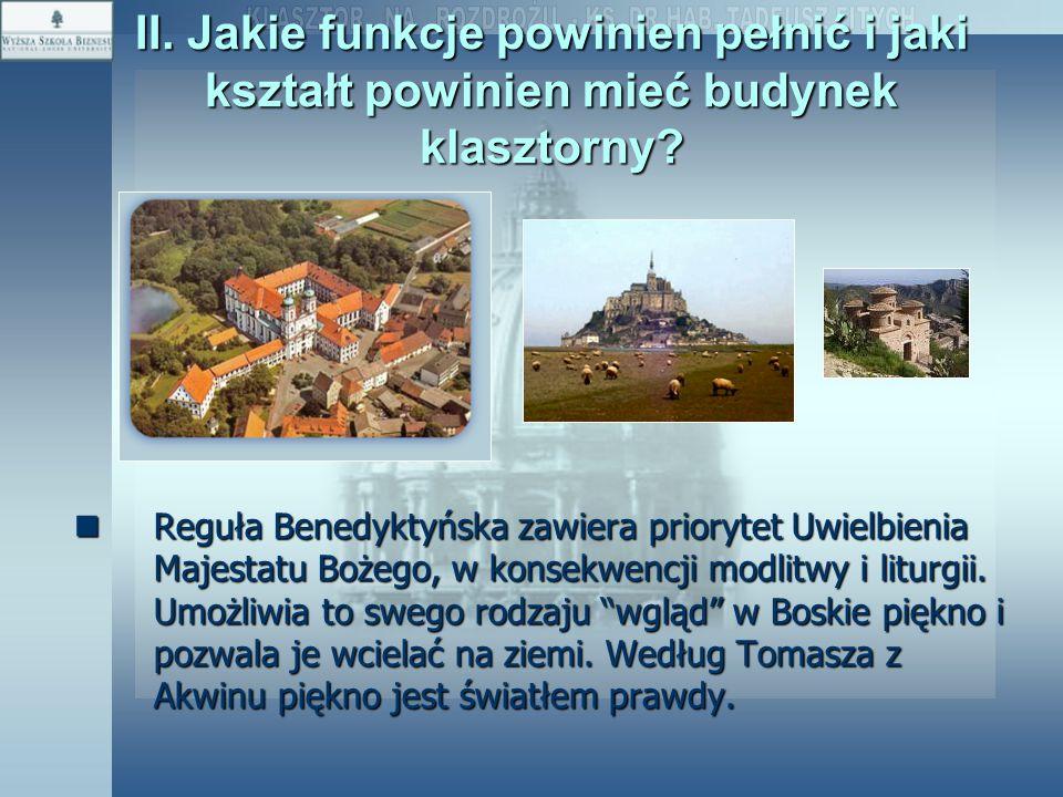 II. Jakie funkcje powinien pełnić i jaki kształt powinien mieć budynek klasztorny? Reguła Benedyktyńska zawiera priorytet Uwielbienia Majestatu Bożego