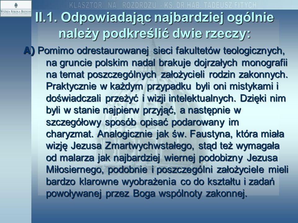 II.1. Odpowiadając najbardziej ogólnie należy podkreślić dwie rzeczy: A) Pomimo odrestaurowanej sieci fakultetów teologicznych, na gruncie polskim nad