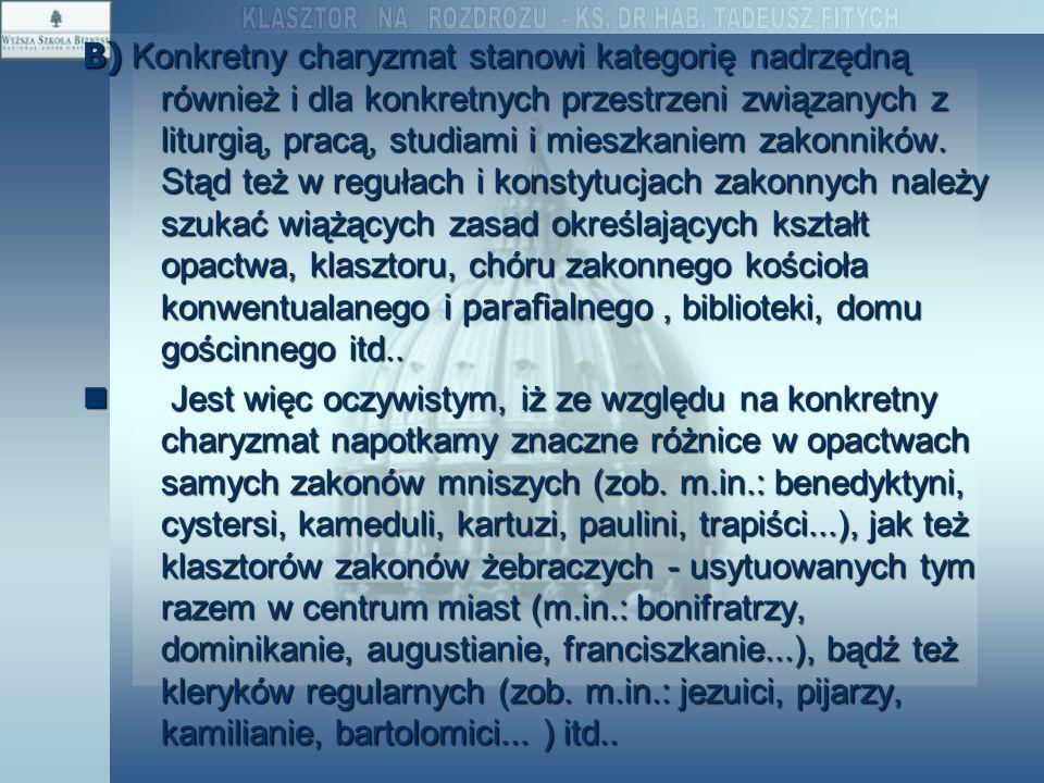 B) Konkretny charyzmat stanowi kategorię nadrzędną również i dla konkretnych przestrzeni związanych z liturgią, pracą, studiami i mieszkaniem zakonnik