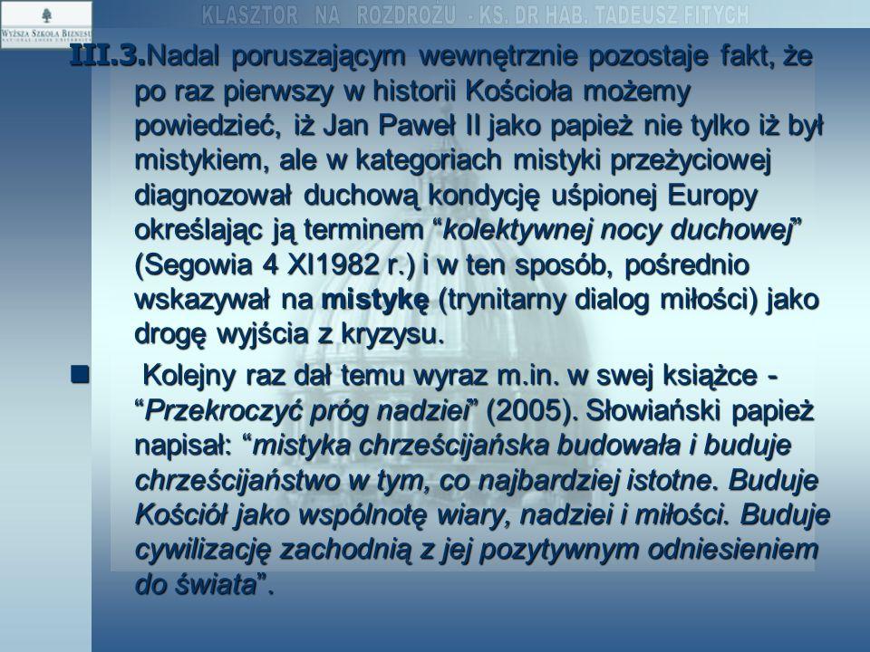 III.3. Nadal poruszającym wewnętrznie pozostaje fakt, że po raz pierwszy w historii Kościoła możemy powiedzieć, iż Jan Paweł II jako papież nie tylko