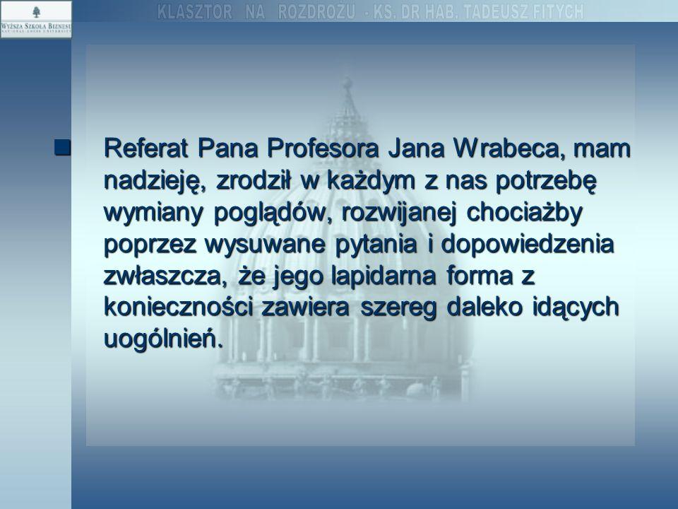 Referat Pana Profesora Jana Wrabeca, mam nadzieję, zrodził w każdym z nas potrzebę wymiany poglądów, rozwijanej chociażby poprzez wysuwane pytania i d