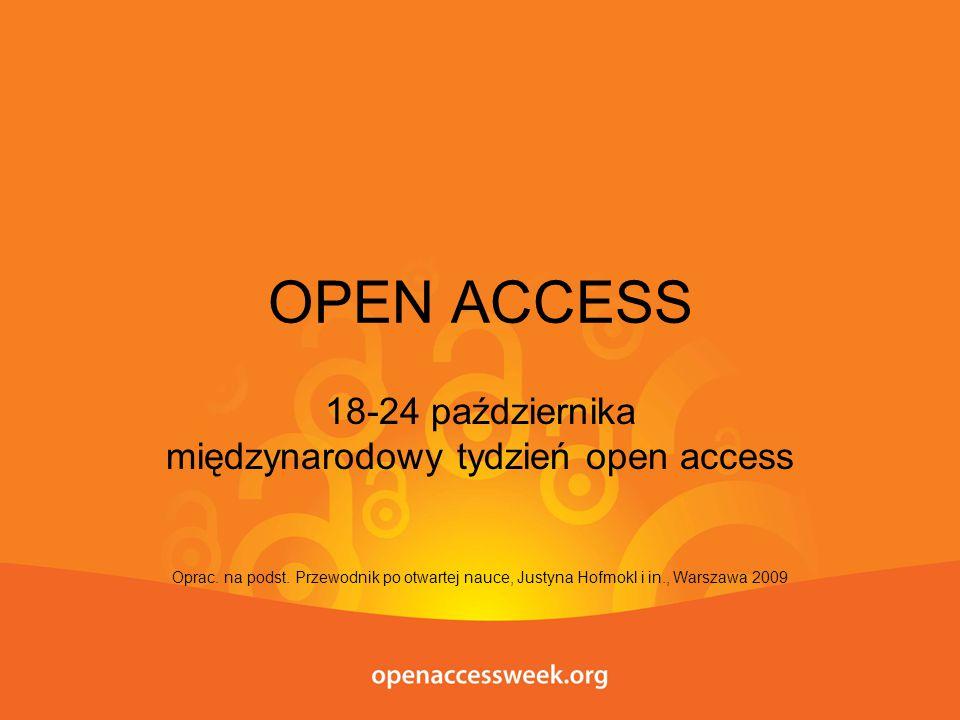 OPEN ACCESS 18-24 października międzynarodowy tydzień open access Oprac. na podst. Przewodnik po otwartej nauce, Justyna Hofmokl i in., Warszawa 2009