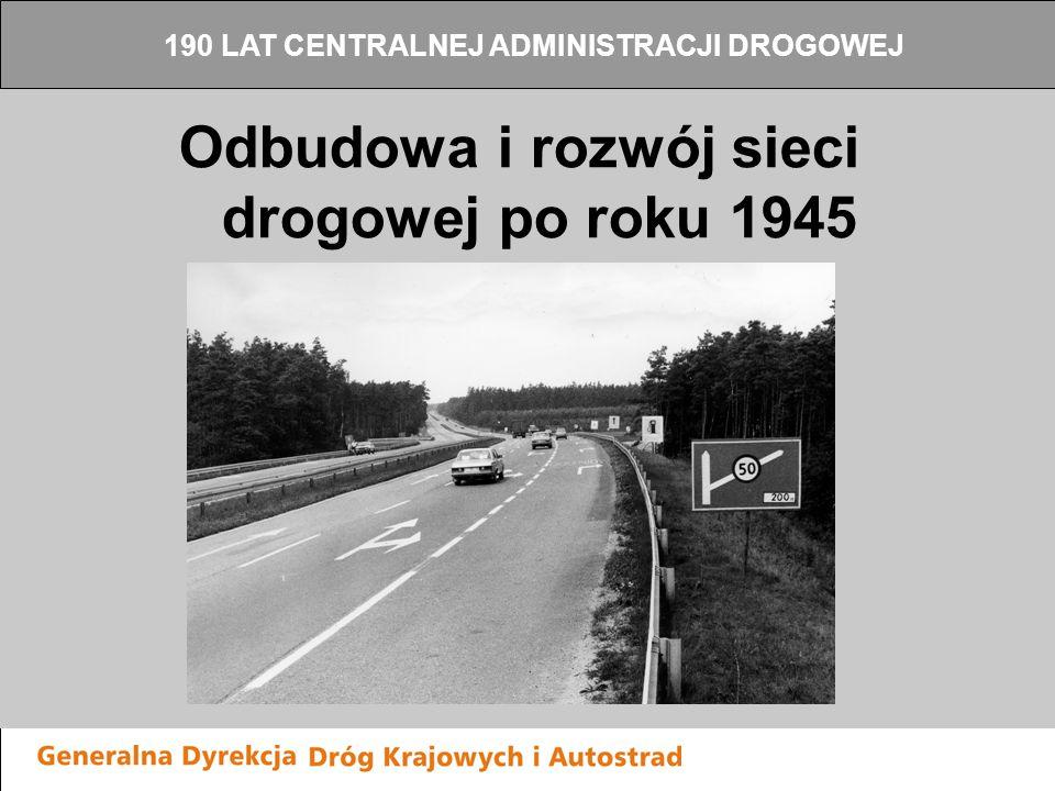 Odbudowa i rozwój sieci drogowej po roku 1945 190 LAT CENTRALNEJ ADMINISTRACJI DROGOWEJ