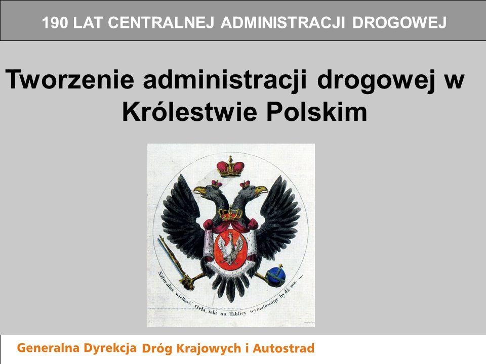 Tworzenie administracji drogowej w Królestwie Polskim 190 LAT CENTRALNEJ ADMINISTRACJI DROGOWEJ