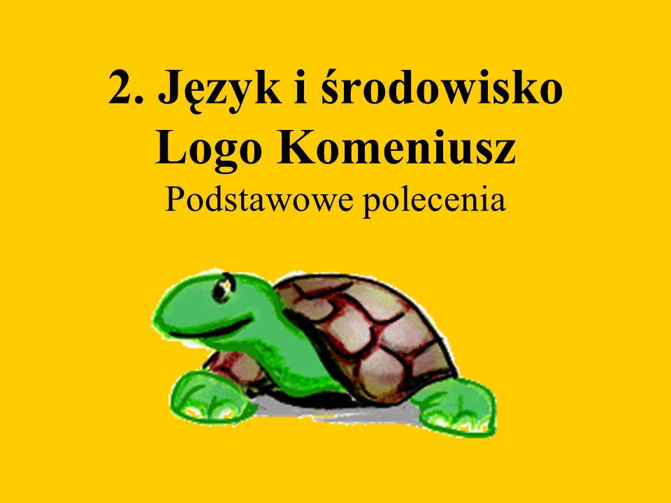 2. Język i środowisko Logo Komeniusz Podstawowe polecenia