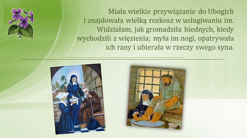 Miała wielkie przywiązanie do Ubogich i znajdowała wielką rozkosz w usługiwaniu im.