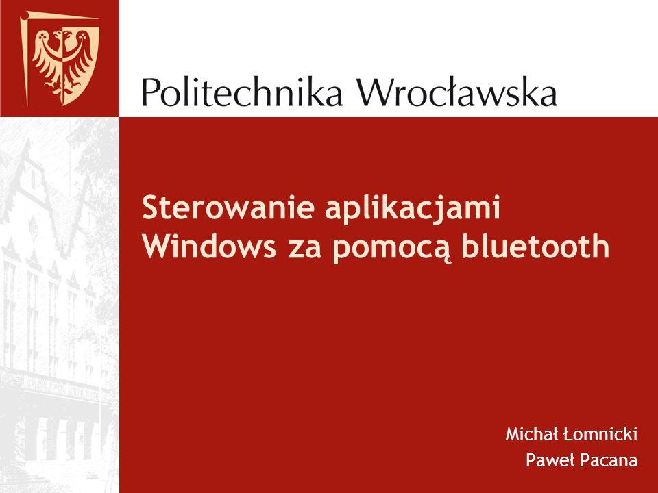 Sterowanie aplikacjami Windows za pomocą bluetooth Michał Łomnicki Paweł Pacana