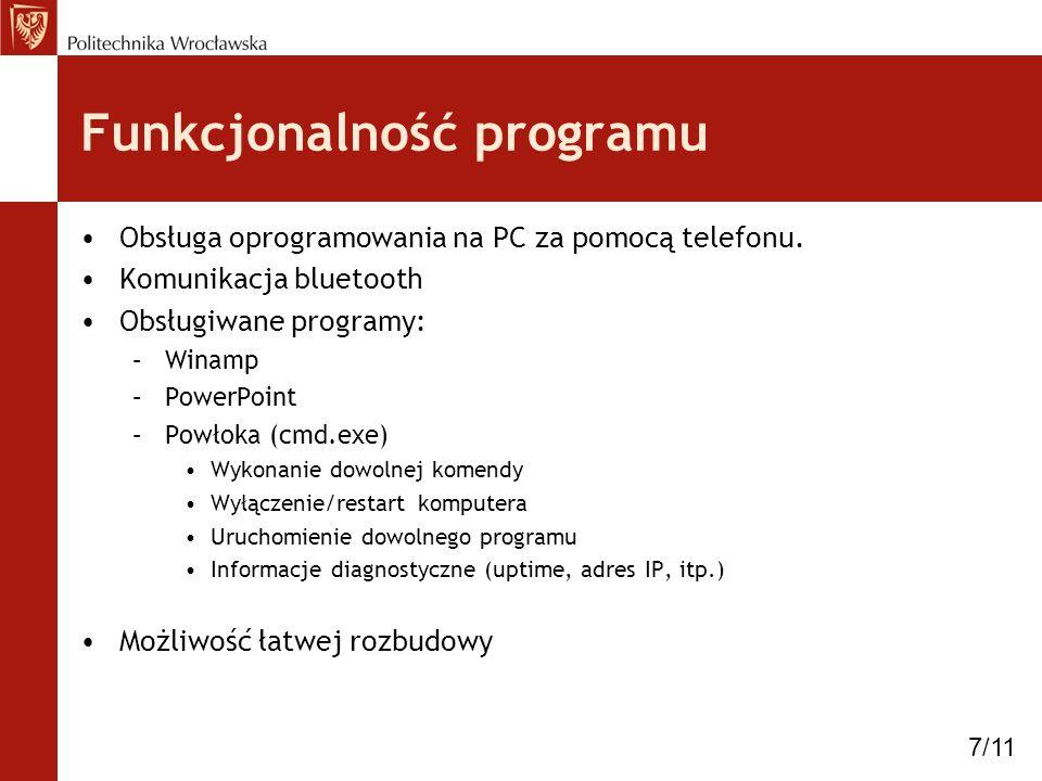 Funkcjonalność programu Obsługa oprogramowania na PC za pomocą telefonu. Komunikacja bluetooth Obsługiwane programy: –Winamp –PowerPoint –Powłoka (cmd