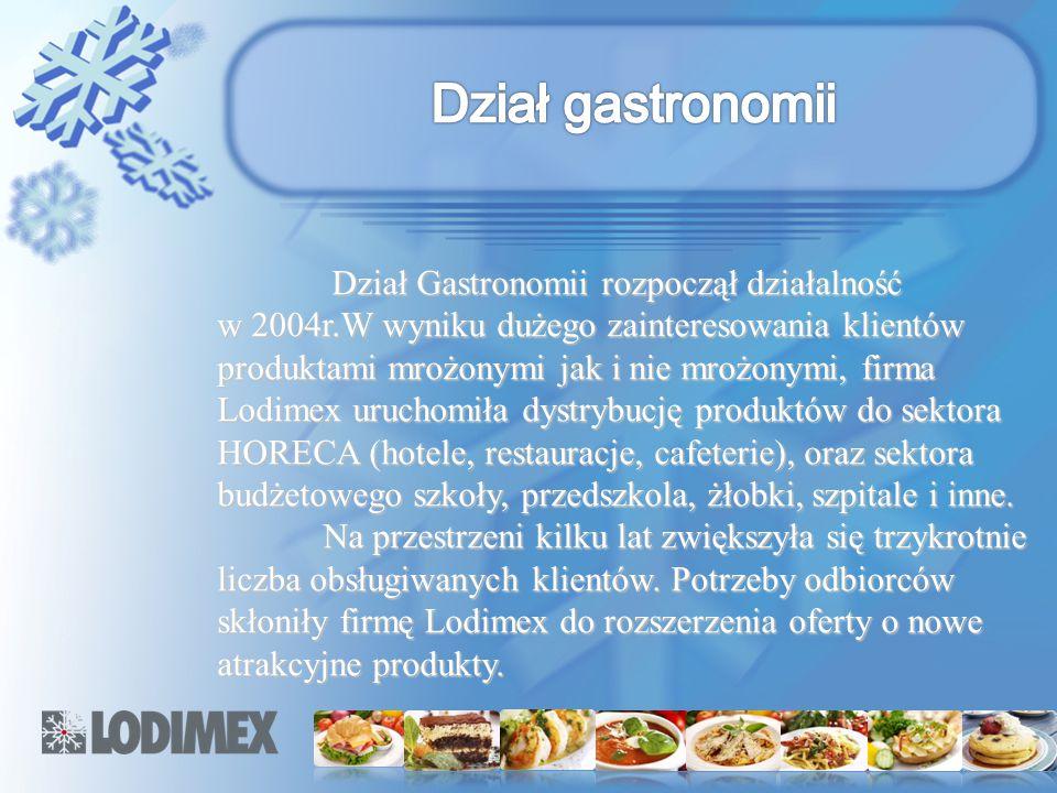 Dział Gastronomii rozpoczął działalność w 2004r.W wyniku dużego zainteresowania klientów produktami mrożonymi jak i nie mrożonymi, firma Lodimex uruch