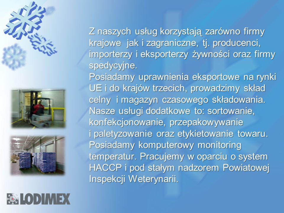 Z naszych usług korzystają zarówno firmy krajowe jak i zagraniczne, tj. producenci, importerzy i eksporterzy żywności oraz firmy spedycyjne. Posiadamy