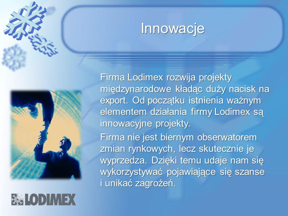Innowacje Firma Lodimex rozwija projekty międzynarodowe kładąc duży nacisk na export. Od początku istnienia ważnym elementem działania firmy Lodimex s