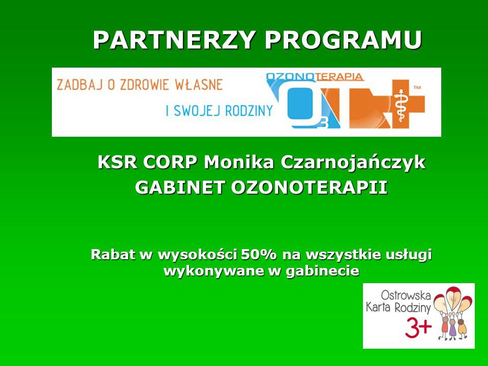 PARTNERZY PROGRAMU KSR CORP Monika Czarnojańczyk GABINET OZONOTERAPII Rabat w wysokości 50% na wszystkie usługi wykonywane w gabinecie