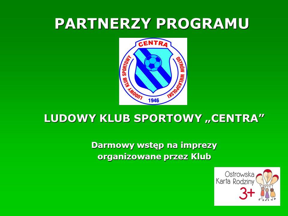 """PARTNERZY PROGRAMU LUDOWY KLUB SPORTOWY """"CENTRA Darmowy wstęp na imprezy organizowane przez Klub"""