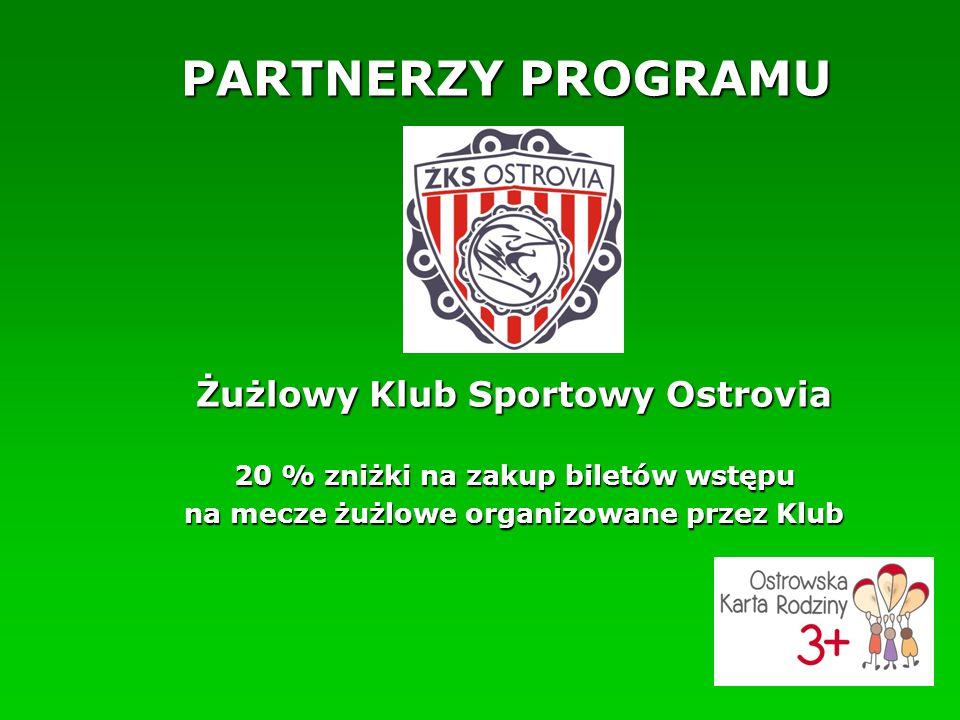 PARTNERZY PROGRAMU Żużlowy Klub Sportowy Ostrovia 20 % zniżki na zakup biletów wstępu na mecze żużlowe organizowane przez Klub