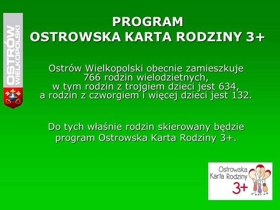 PROGRAM OSTROWSKA KARTA RODZINY 3+ Ostrów Wielkopolski obecnie zamieszkuje 766 rodzin wielodzietnych, w tym rodzin z trojgiem dzieci jest 634, a rodzin z czworgiem i więcej dzieci jest 132.