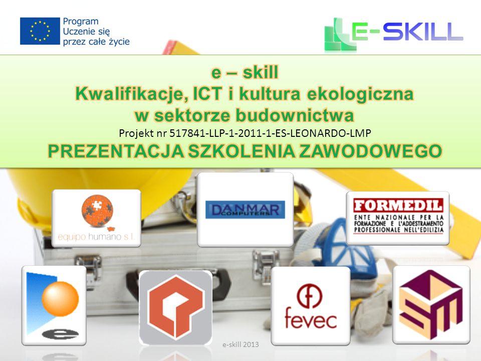 e-skill 2013 Strona projektu: www.e-skill.eu Niniejszy projekt został sfinansowany przy wsparciu Komisji Europejskiej.