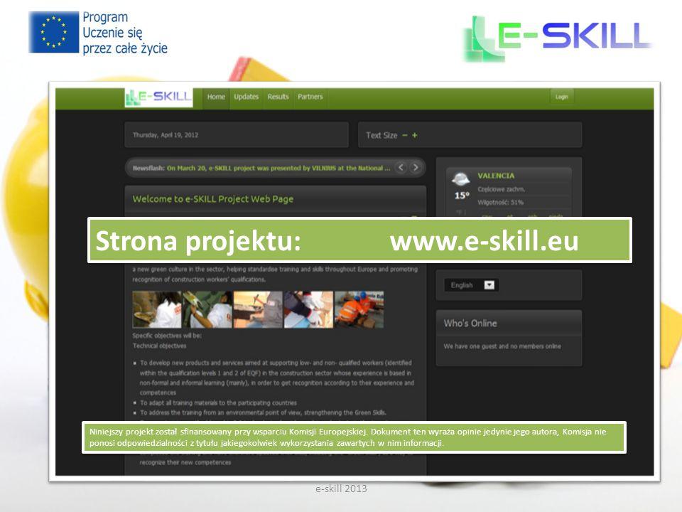e-skill 2013 Strona projektu: www.e-skill.eu Niniejszy projekt został sfinansowany przy wsparciu Komisji Europejskiej. Dokument ten wyraża opinie jedy