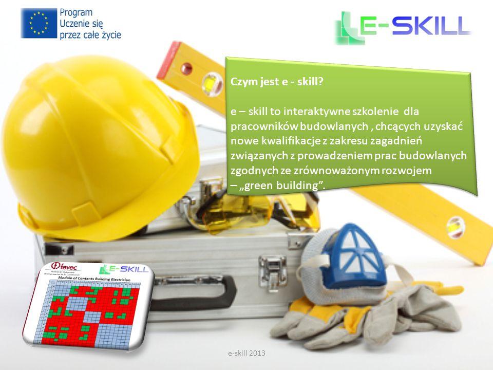 Czym jest e - skill? e – skill to interaktywne szkolenie dla pracowników budowlanych, chcących uzyskać nowe kwalifikacje z zakresu zagadnień związanyc