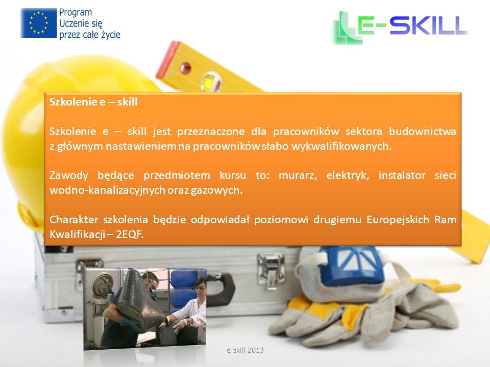 e-skill 2013 Szkolenie e – skill Szkolenie e – skill jest przeznaczone dla pracowników sektora budownictwa z głównym nastawieniem na pracowników słabo