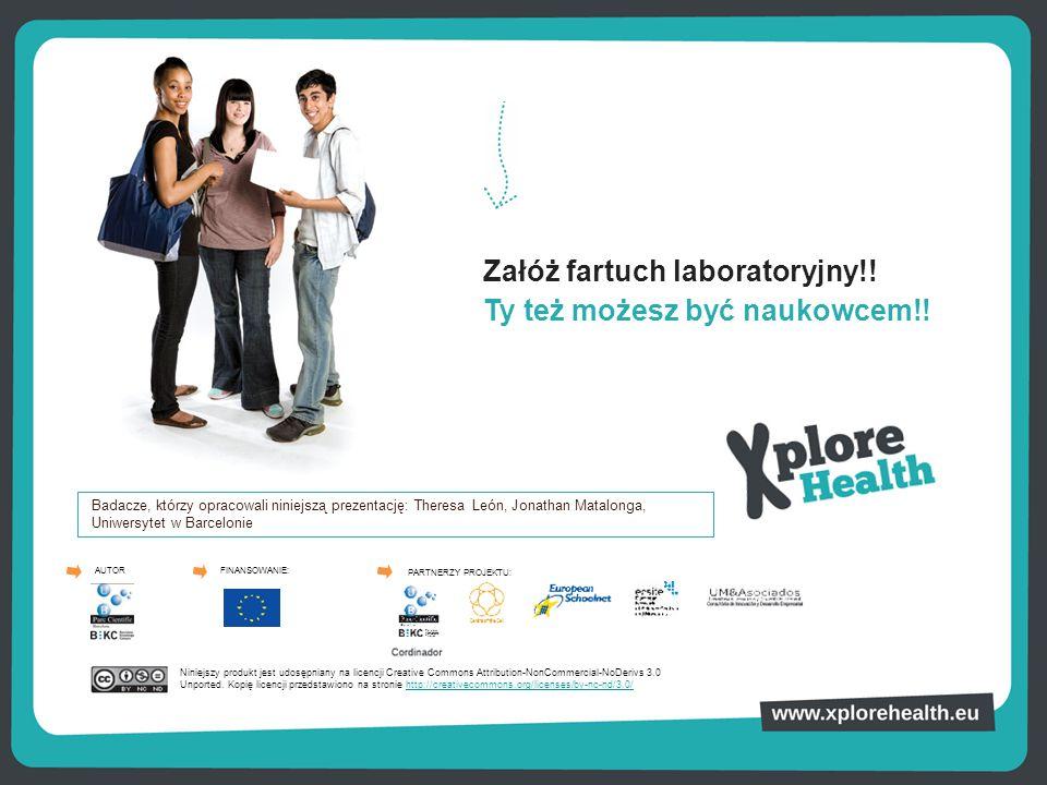Załóż fartuch laboratoryjny!! Ty też możesz być naukowcem!! AUTOR PARTNERZY PROJEKTU: Badacze, którzy opracowali niniejszą prezentację: Theresa León,