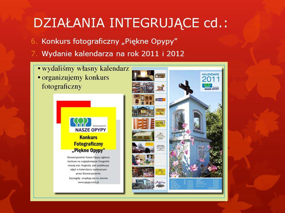 """6.Konkurs fotograficzny """"Piękne Opypy 7.Wydanie kalendarza na rok 2011 i 2012 DZIAŁANIA INTEGRUJĄCE cd.:"""