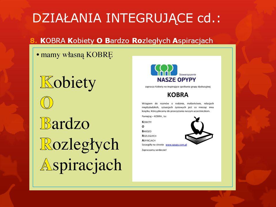 8.KOBRA Kobiety O Bardzo Rozległych Aspiracjach DZIAŁANIA INTEGRUJĄCE cd.: