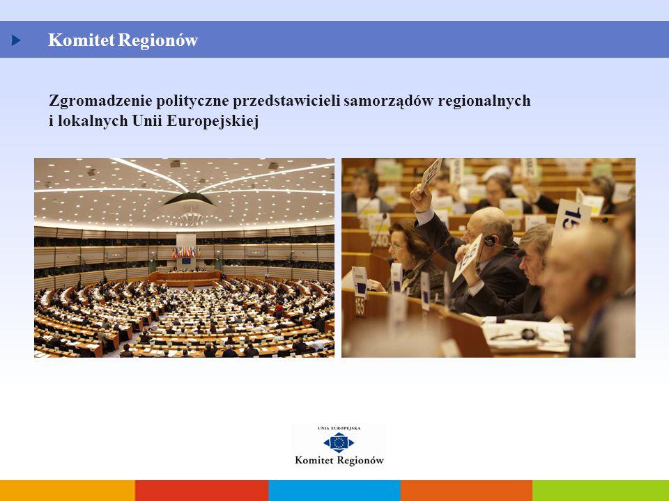 Komitet Regionów Zgromadzenie polityczne przedstawicieli samorządów regionalnych i lokalnych Unii Europejskiej