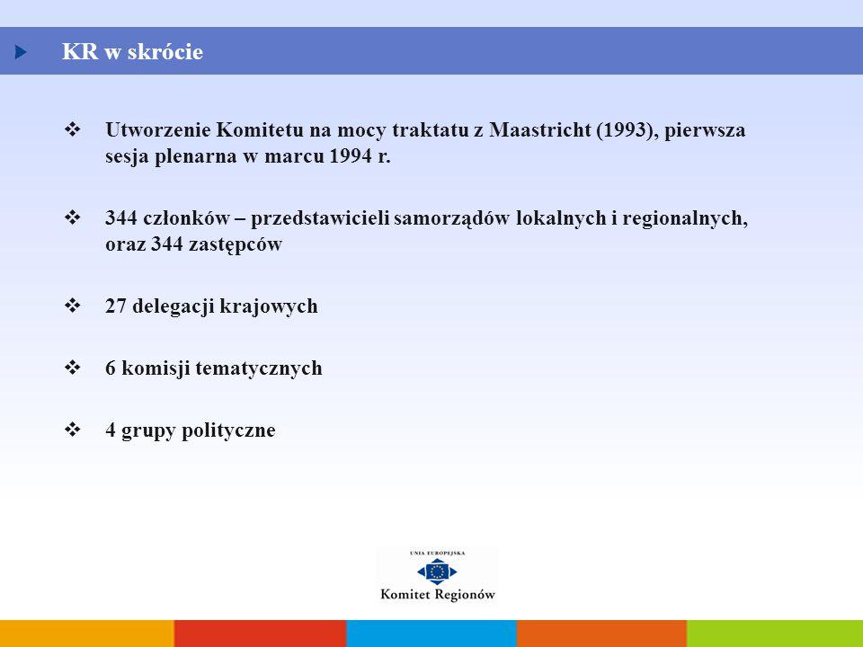 KR w skrócie  Utworzenie Komitetu na mocy traktatu z Maastricht (1993), pierwsza sesja plenarna w marcu 1994 r.  344 członków – przedstawicieli samo