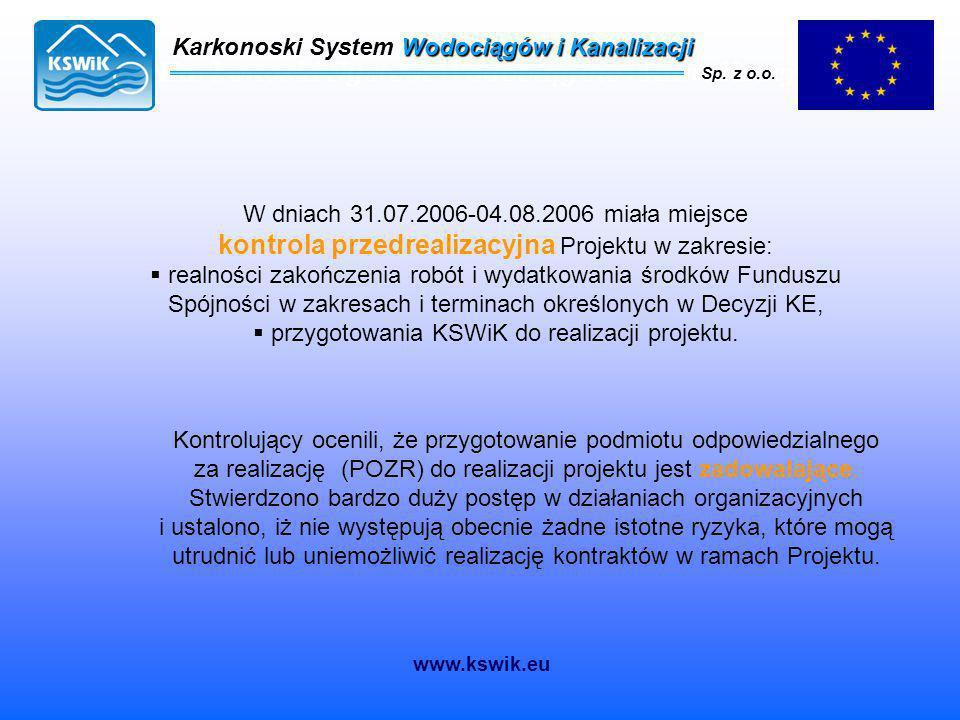 Karkonoski System Wodociągów i Kanalizacji Sp. z o.o. W dniach 31.07.2006-04.08.2006 miała miejsce kontrola przedrealizacyjna Projektu w zakresie:  r